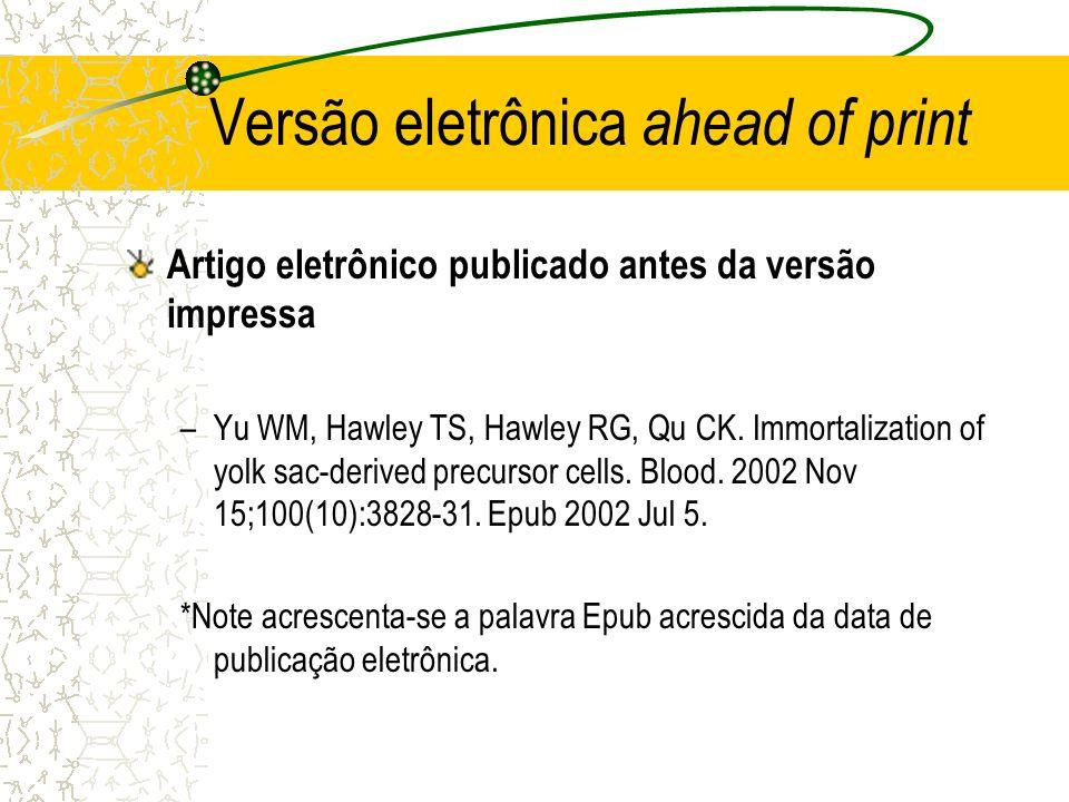 Versão eletrônica ahead of print Artigo eletrônico publicado antes da versão impressa –Yu WM, Hawley TS, Hawley RG, Qu CK. Immortalization of yolk sac