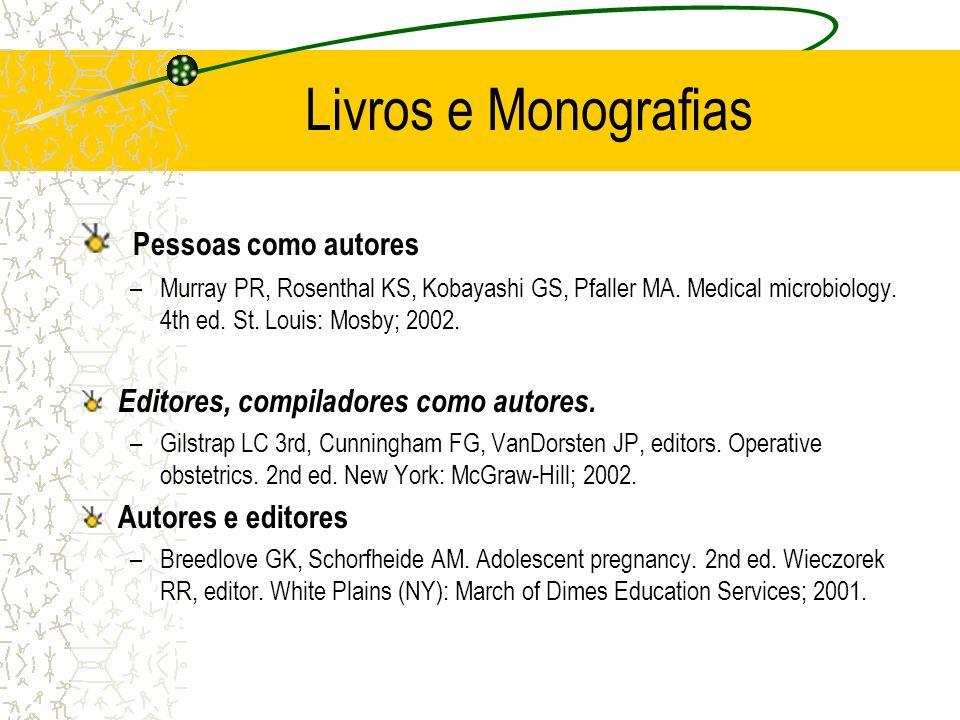 Livros e Monografias Pessoas como autores –Murray PR, Rosenthal KS, Kobayashi GS, Pfaller MA. Medical microbiology. 4th ed. St. Louis: Mosby; 2002. Ed