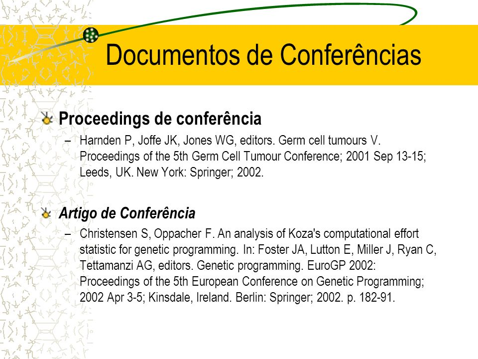 Documentos de Conferências Proceedings de conferência –Harnden P, Joffe JK, Jones WG, editors. Germ cell tumours V. Proceedings of the 5th Germ Cell T