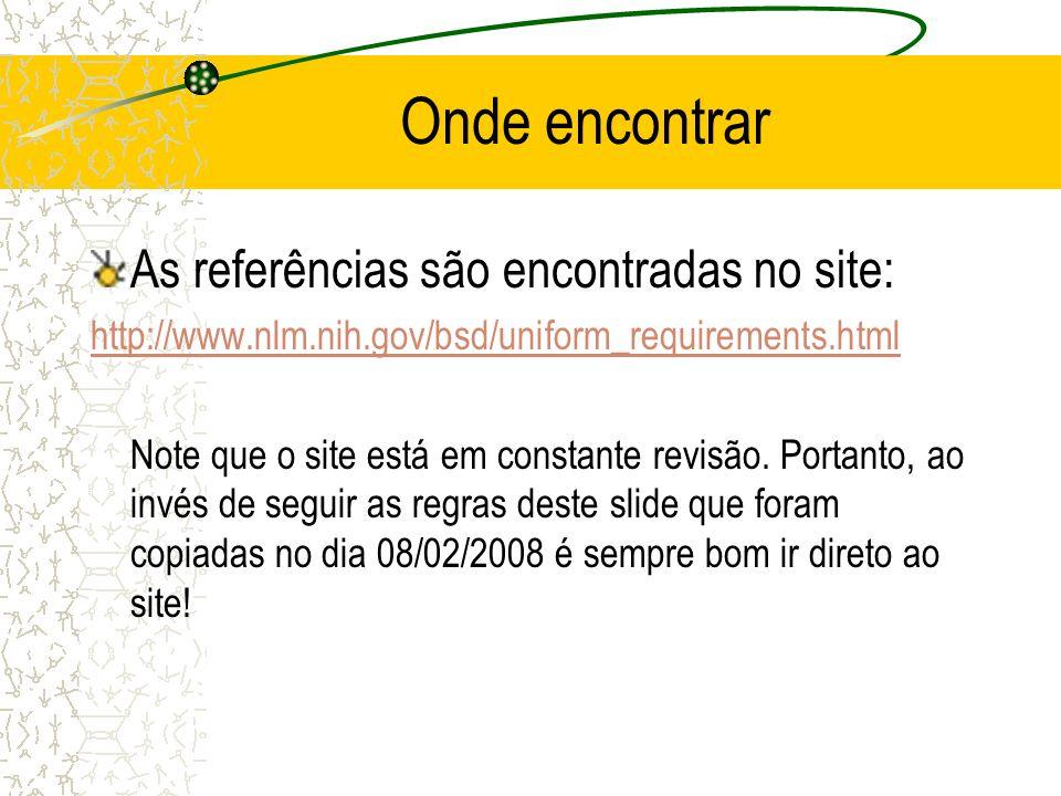 Onde encontrar As referências são encontradas no site: http://www.nlm.nih.gov/bsd/uniform_requirements.html Note que o site está em constante revisão.