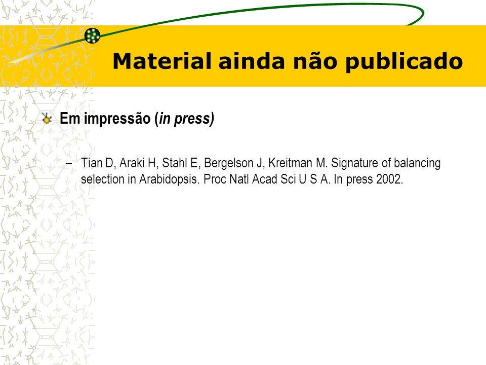 Material ainda não publicado Em impressão ( in press) –Tian D, Araki H, Stahl E, Bergelson J, Kreitman M.