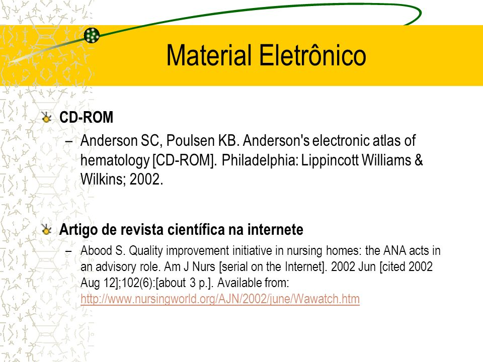 Material Eletrônico CD-ROM –Anderson SC, Poulsen KB. Anderson's electronic atlas of hematology [CD-ROM]. Philadelphia: Lippincott Williams & Wilkins;