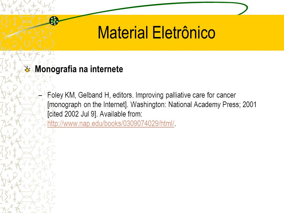 Material Eletrônico Monografia na internete –Foley KM, Gelband H, editors. Improving palliative care for cancer [monograph on the Internet]. Washingto