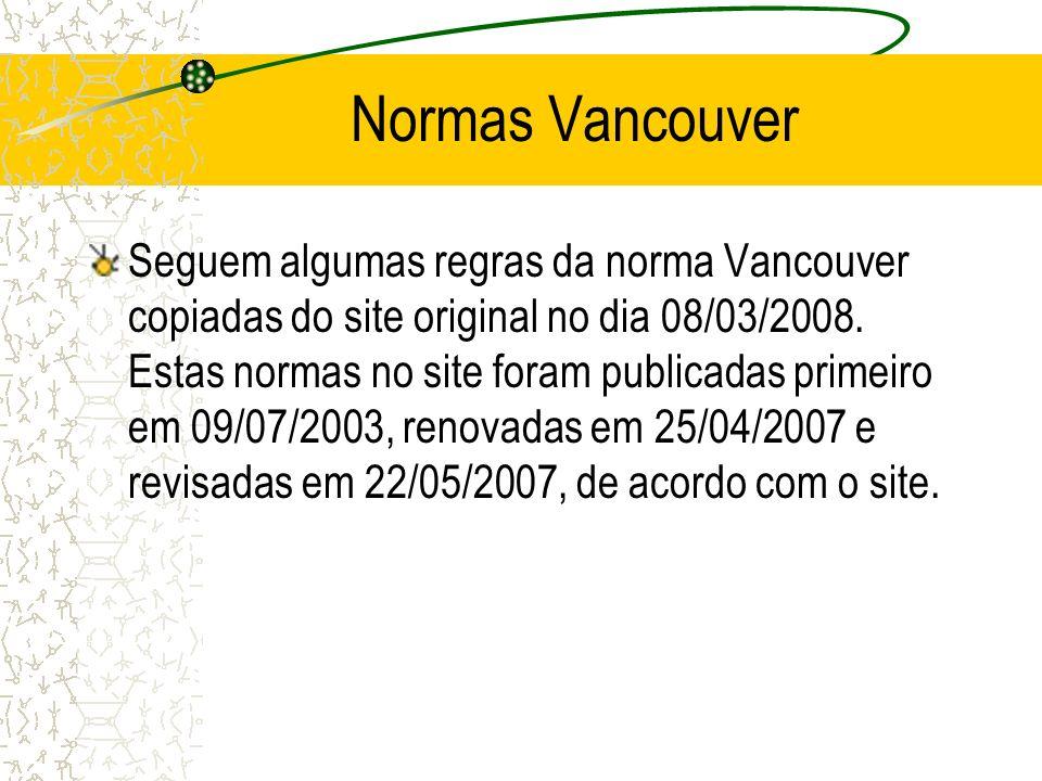 Normas Vancouver Seguem algumas regras da norma Vancouver copiadas do site original no dia 08/03/2008. Estas normas no site foram publicadas primeiro