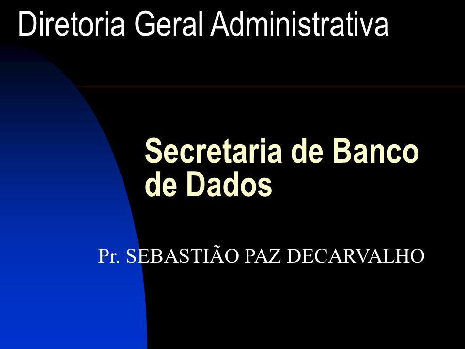 Secretaria de Banco de Dados Diretoria Geral Administrativa Pr. SEBASTIÃO PAZ DECARVALHO