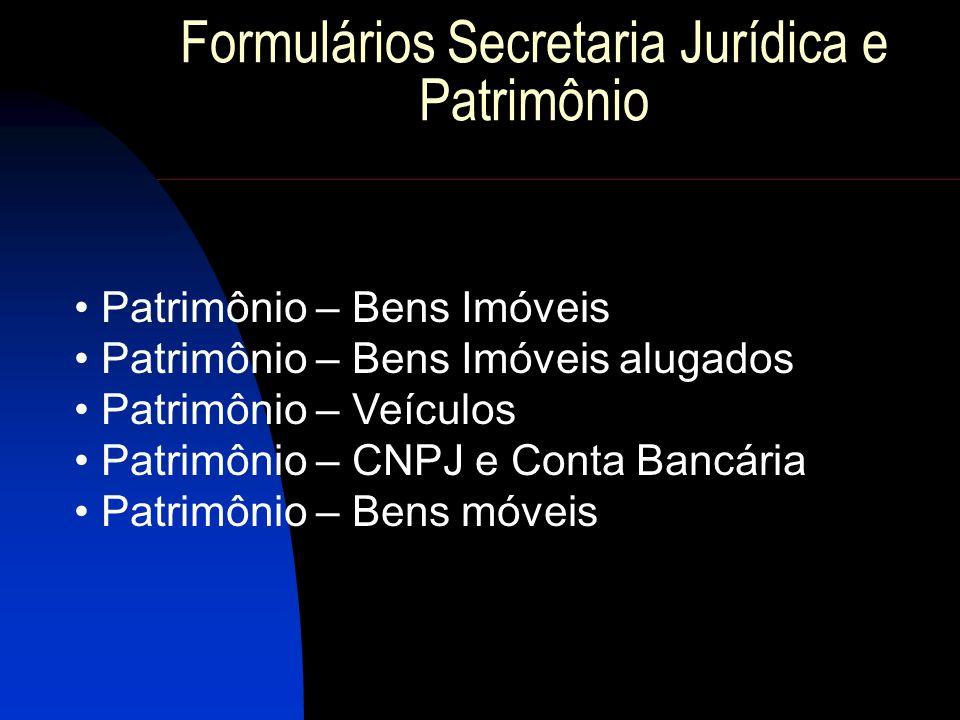 Formulários Secretaria Jurídica e Patrimônio Patrimônio – Bens Imóveis Patrimônio – Bens Imóveis alugados Patrimônio – Veículos Patrimônio – CNPJ e Co