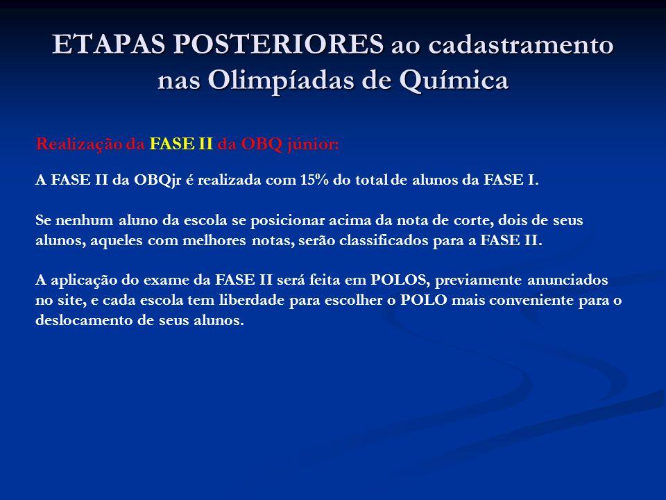 ETAPAS POSTERIORES ao cadastramento nas Olimpíadas de Química Realização da FASE II da OBQ júnior: A FASE II da OBQjr é realizada com 15% do total de