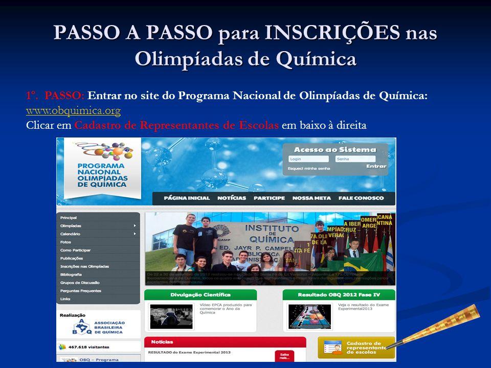 PASSO A PASSO para INSCRIÇÕES nas Olimpíadas de Química 1º. PASSO: Entrar no site do Programa Nacional de Olimpíadas de Química: www.obquimica.org www