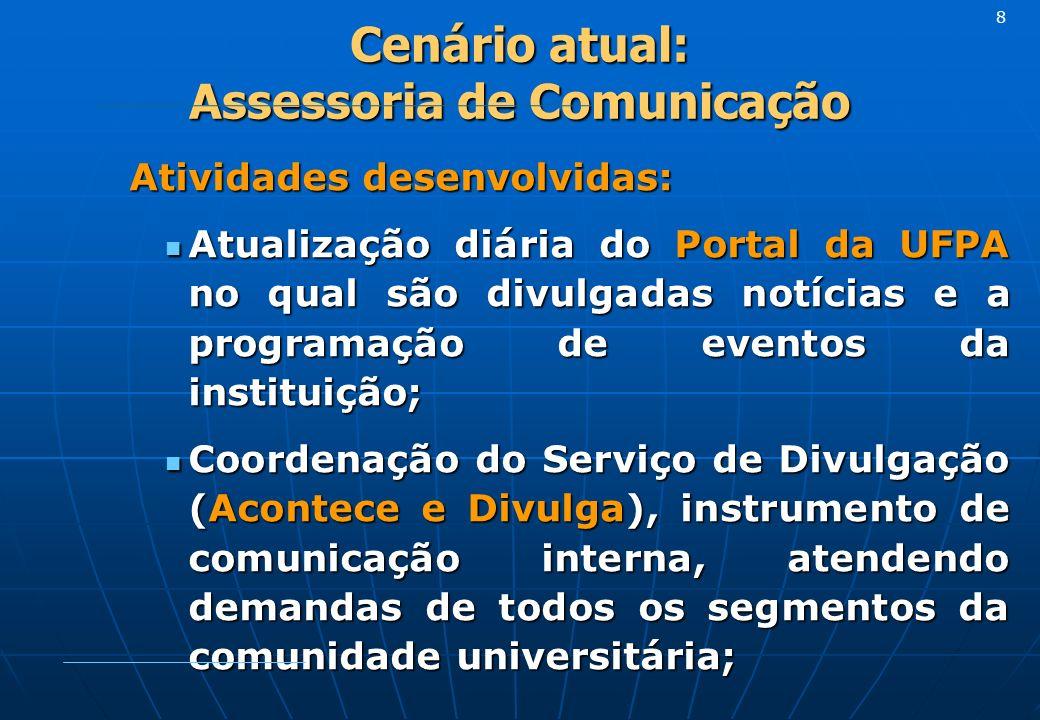 Cenário atual: Assessoria de Comunicação Atividades desenvolvidas: Atualização diária do Portal da UFPA no qual são divulgadas notícias e a programaçã