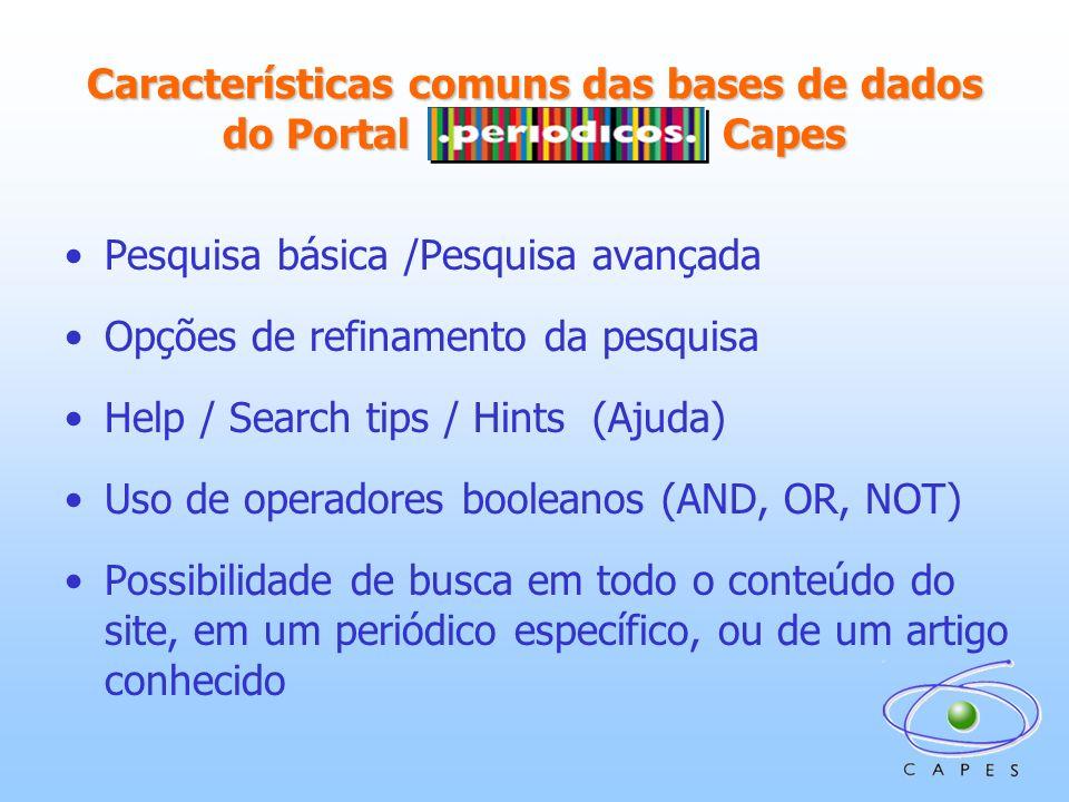 Características comuns das bases de dados do Portal ……… ……… Capes Pesquisa básica /Pesquisa avançada Opções de refinamento da pesquisa Help / Search t