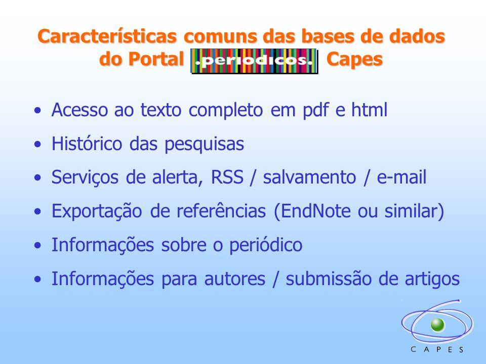 Características comuns das bases de dados do Portal ……… ……… Capes Acesso ao texto completo em pdf e html Histórico das pesquisas Serviços de alerta, R
