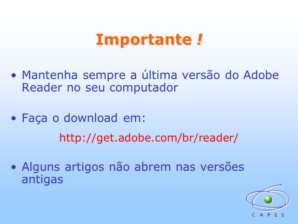 Importante ! Mantenha sempre a última versão do Adobe Reader no seu computador Faça o download em: http://get.adobe.com/br/reader/ Alguns artigos não