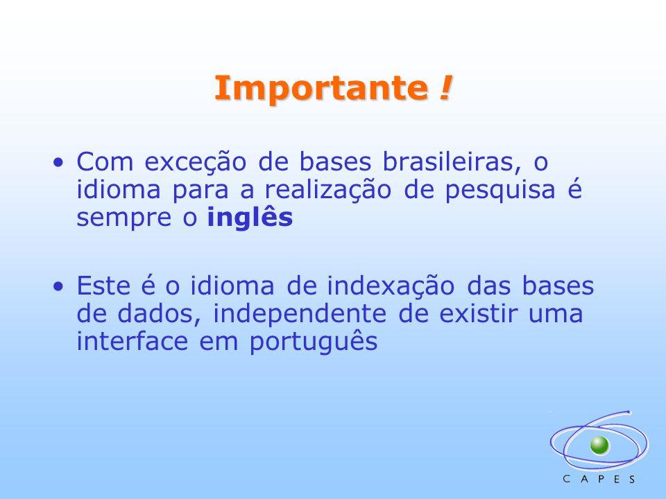 Importante ! Com exceção de bases brasileiras, o idioma para a realização de pesquisa é sempre o inglês Este é o idioma de indexação das bases de dado