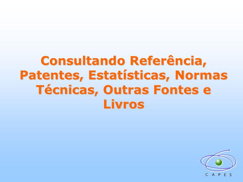 Consultando Referência, Patentes, Estatísticas, Normas Técnicas, Outras Fontes e Livros