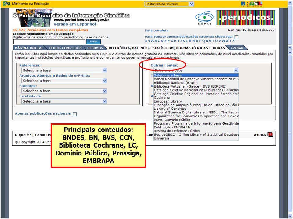 Principais conteúdos: BNDES, BN, BVS, CCN, Biblioteca Cochrane, LC, Domínio Público, Prossiga, EMBRAPA