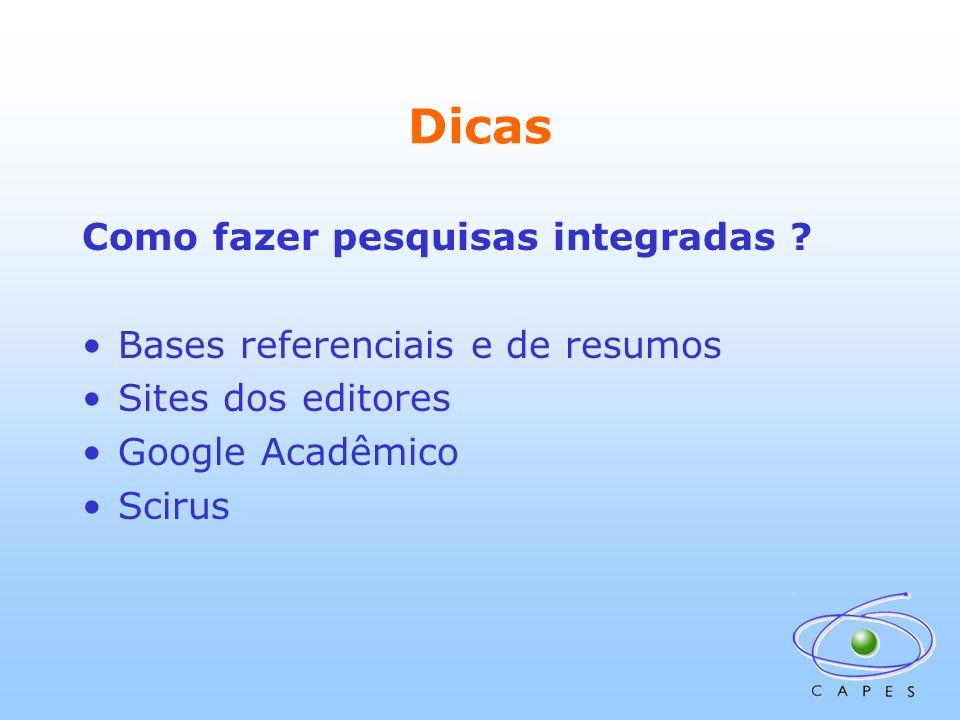 Dicas Como fazer pesquisas integradas ? Bases referenciais e de resumos Sites dos editores Google Acadêmico Scirus