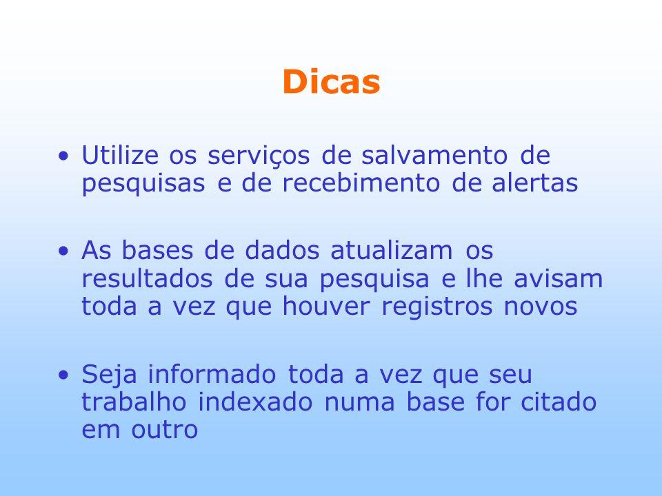Dicas Utilize os serviços de salvamento de pesquisas e de recebimento de alertas As bases de dados atualizam os resultados de sua pesquisa e lhe avisa