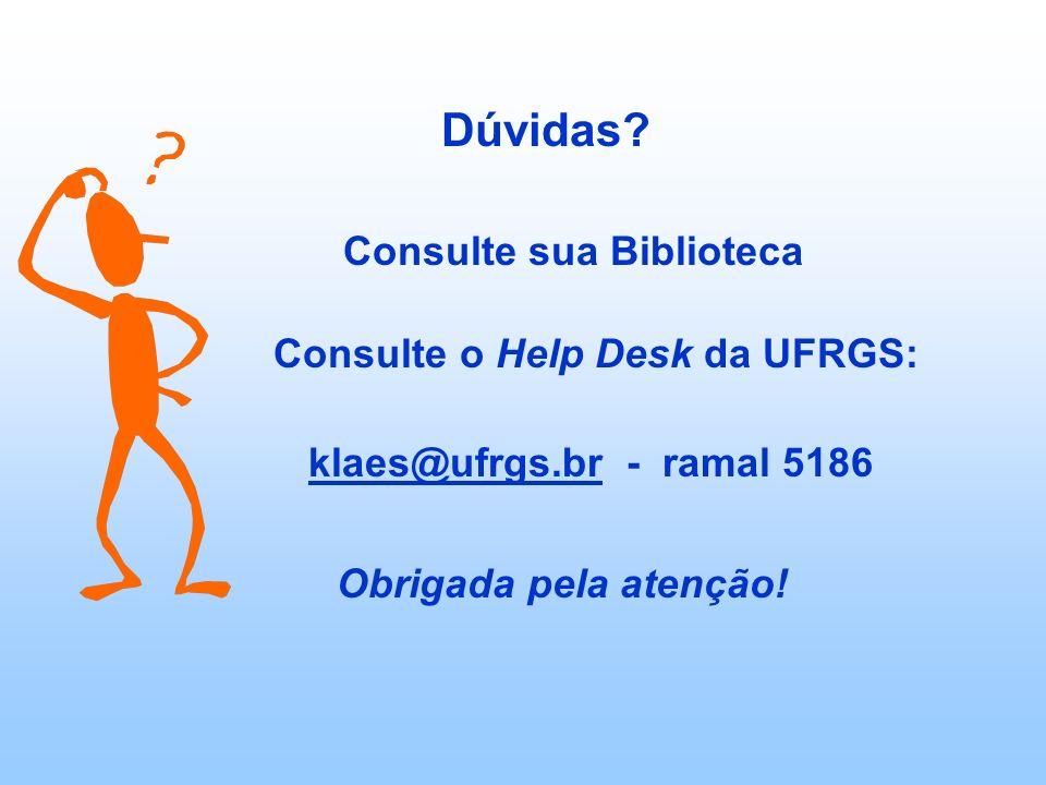 Dúvidas? Consulte sua Biblioteca Consulte o Help Desk da UFRGS: klaes@ufrgs.br - ramal 5186 Obrigada pela atenção!