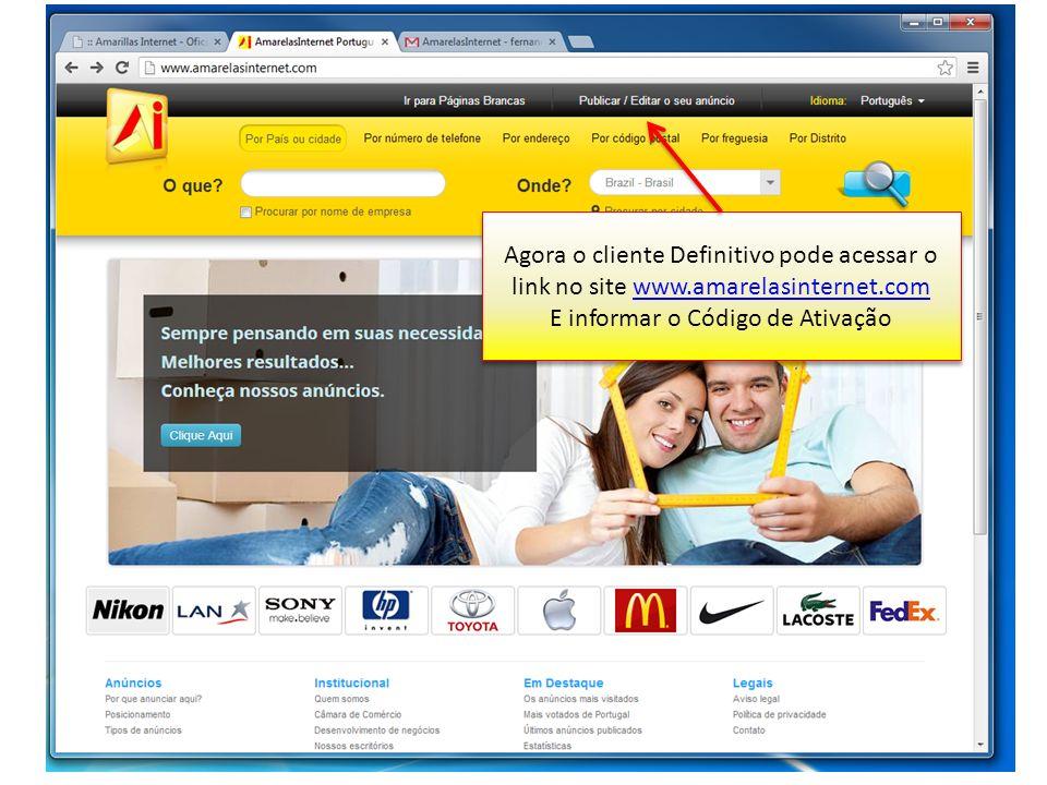 Agora o cliente Definitivo pode acessar o link no site www.amarelasinternet.comwww.amarelasinternet.com E informar o Código de Ativação Agora o client