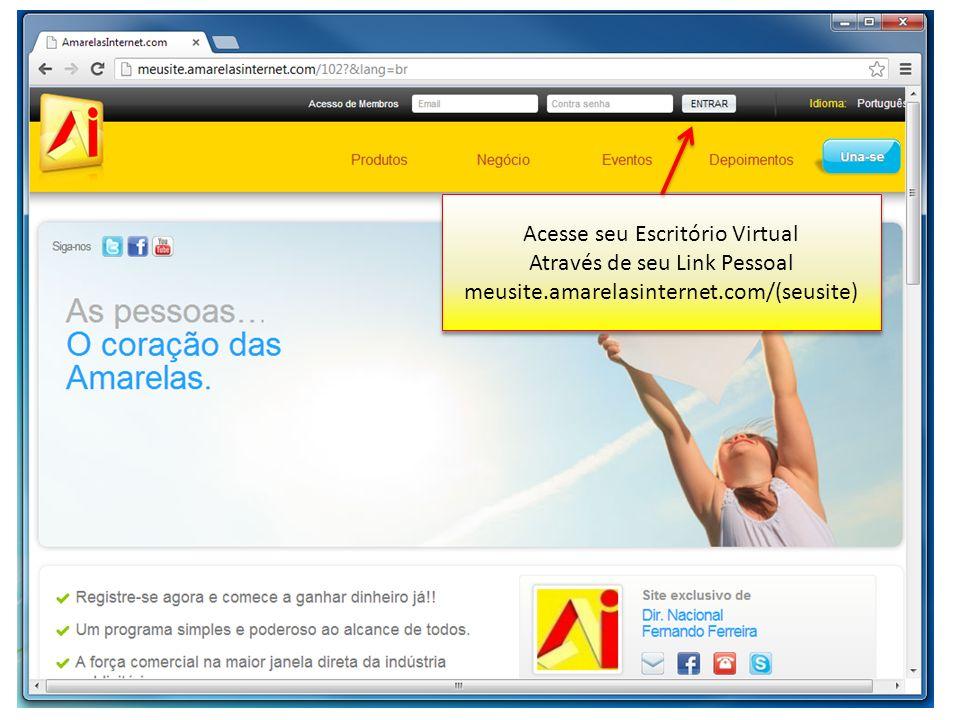 Acesse seu Escritório Virtual Através de seu Link Pessoal meusite.amarelasinternet.com/(seusite) Acesse seu Escritório Virtual Através de seu Link Pes