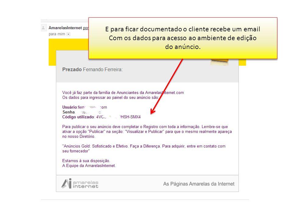 E para ficar documentado o cliente recebe um email Com os dados para acesso ao ambiente de edição do anúncio. E para ficar documentado o cliente receb
