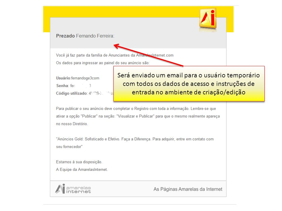 Será enviado um email para o usuário temporário com todos os dados de acesso e instruções de entrada no ambiente de criação/edição