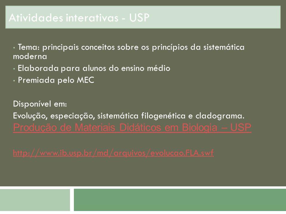 Atividades interativas - USP Tema: principais conceitos sobre os princípios da sistemática moderna Elaborada para alunos do ensino médio Premiada pelo