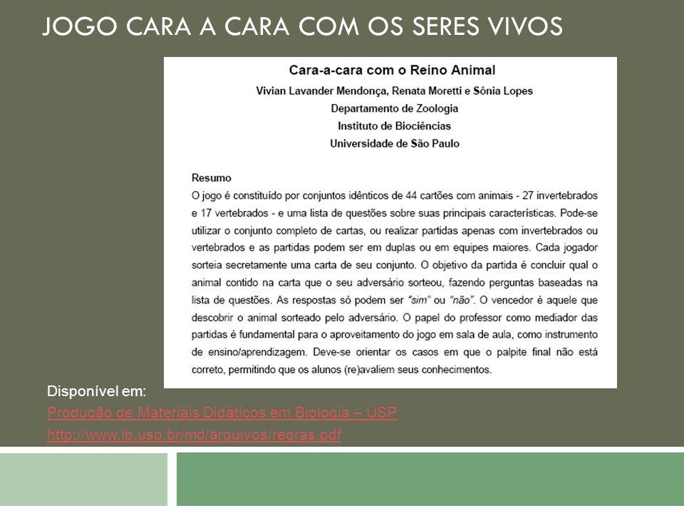JOGO CARA A CARA COM OS SERES VIVOS Disponível em: Produção de Materiais Didáticos em Biologia – USP http://www.ib.usp.br/md/arquivos/regras.pdf