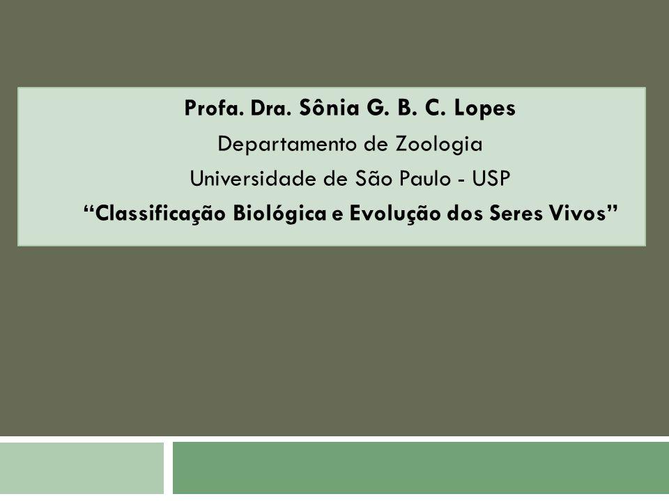 Profa. Dra. Sônia G. B. C. Lopes Departamento de Zoologia Universidade de São Paulo - USP Classificação Biológica e Evolução dos Seres Vivos