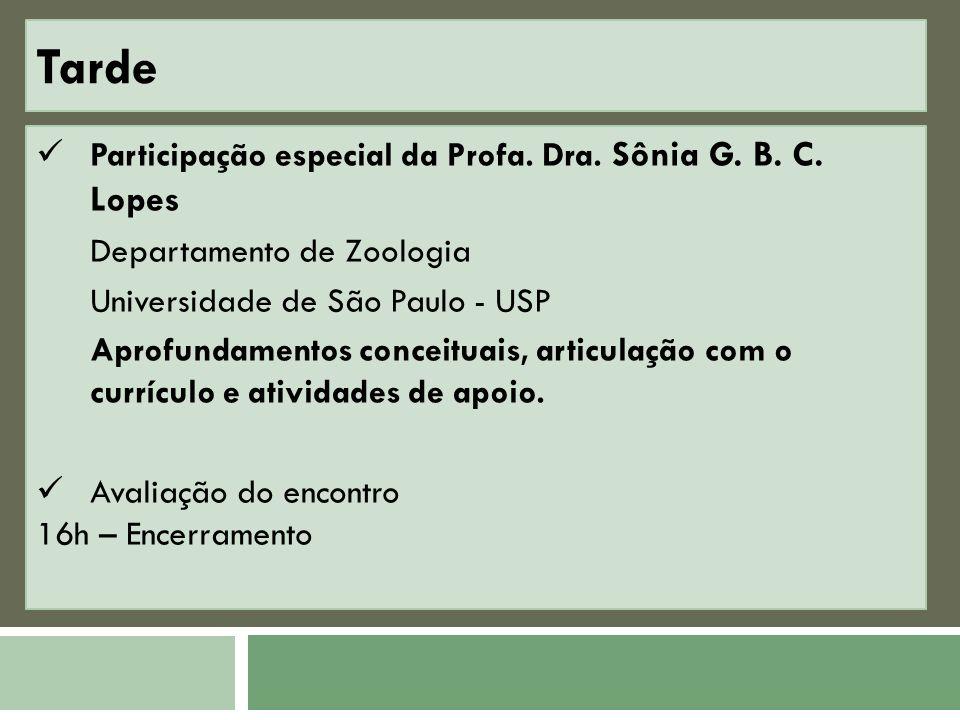Tarde Participação especial da Profa. Dra. Sônia G. B. C. Lopes Departamento de Zoologia Universidade de São Paulo - USP Aprofundamentos conceituais,
