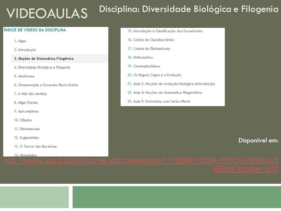 VIDEOAULAS Disciplina: Diversidade Biológica e Filogenia Disponível em: http://eaulas.usp.br/portal/course.action;jsessionid=F179E69F1D18A1FF5CC47E8AA