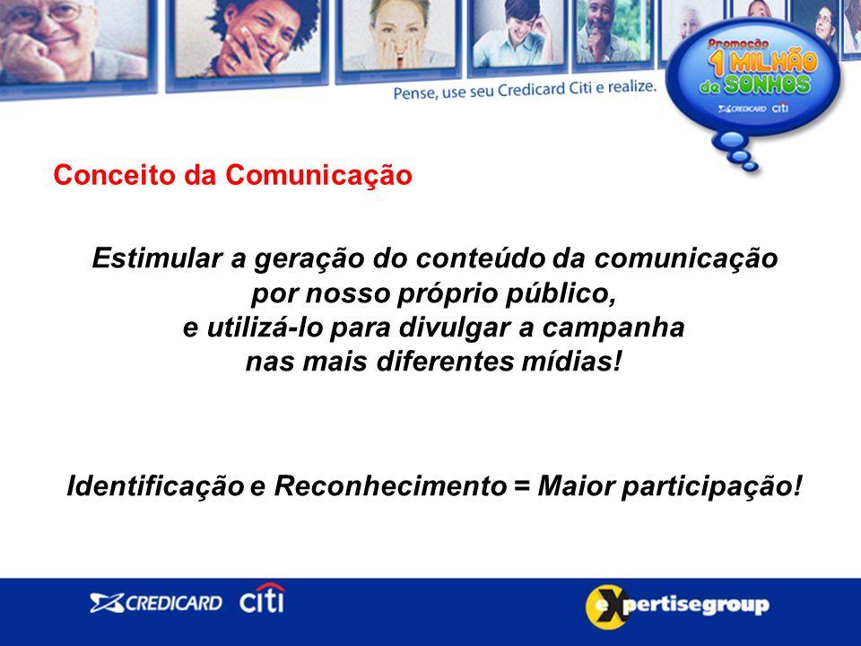 Estimular a geração do conteúdo da comunicação por nosso próprio público, e utilizá-lo para divulgar a campanha nas mais diferentes mídias.
