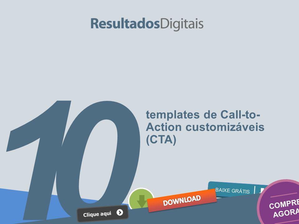 BAIXE GRÁTIS 10 templates de Call-to- Action customizáveis (CTA) COMPRE AGORA Clique aqui