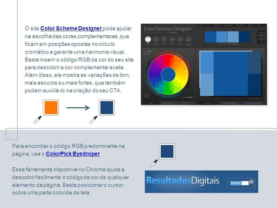 O site Color Scheme Designer pode ajudar na escolha das cores complementares, que ficam em posições opostas no círculo cromático e garante uma harmoni