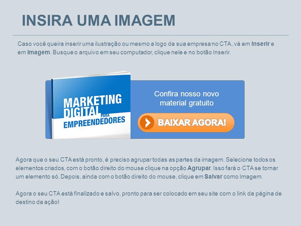 INSIRA UMA IMAGEM Caso você queira inserir uma ilustração ou mesmo a logo da sua empresa no CTA, vá em Inserir e em Imagem. Busque o arquivo em seu co