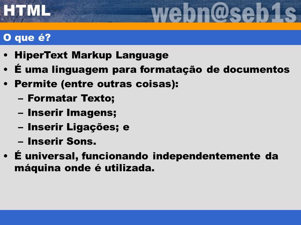 HTML O que é? HiperText Markup Language É uma linguagem para formatação de documentos Permite (entre outras coisas): –Formatar Texto; –Inserir Imagens