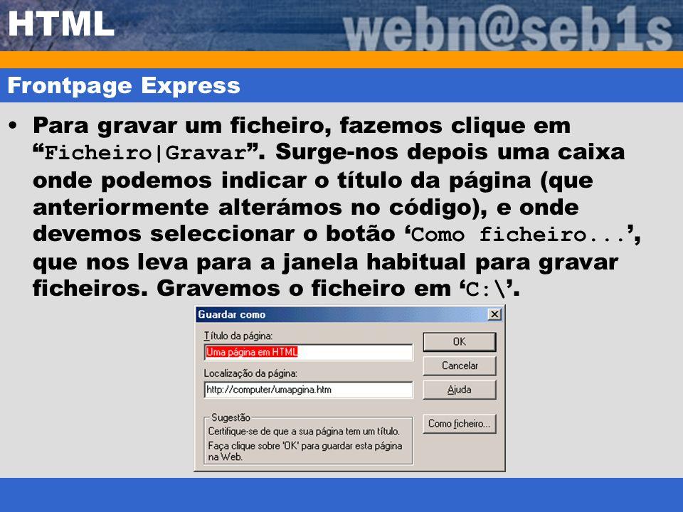HTML Frontpage Express Para gravar um ficheiro, fazemos clique em Ficheiro|Gravar. Surge-nos depois uma caixa onde podemos indicar o título da página