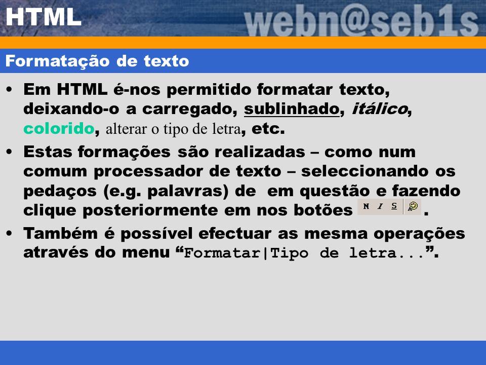 HTML Formatação de texto Em HTML é-nos permitido formatar texto, deixando-o a carregado, sublinhado, itálico, colorido, alterar o tipo de letra, etc.