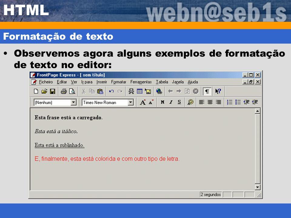 HTML Formatação de texto Observemos agora alguns exemplos de formatação de texto no editor:
