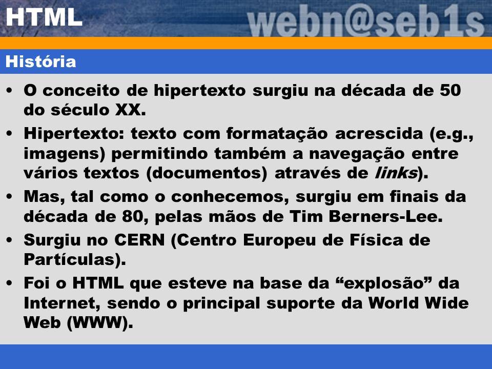 HTML História O conceito de hipertexto surgiu na década de 50 do século XX. Hipertexto: texto com formatação acrescida (e.g., imagens) permitindo tamb
