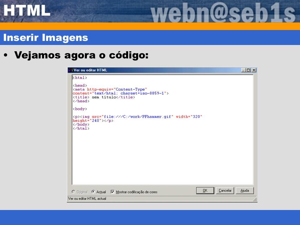 HTML Inserir Imagens Vejamos agora o código: