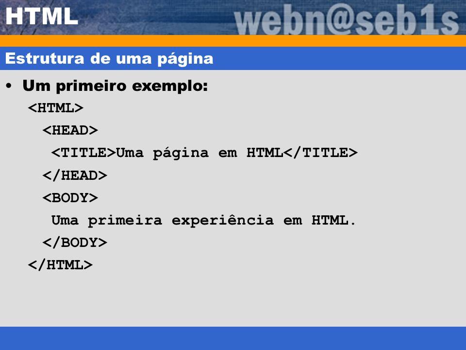 HTML Estrutura de uma página Um primeiro exemplo: Uma página em HTML Uma primeira experiência em HTML.