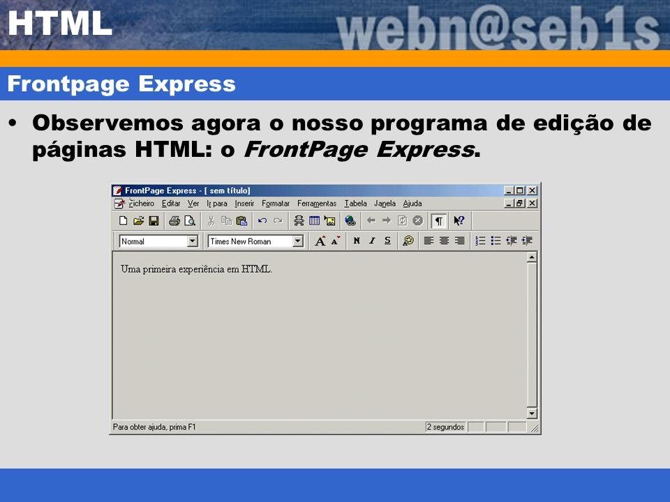 HTML Frontpage Express Observemos agora o nosso programa de edição de páginas HTML: o FrontPage Express.