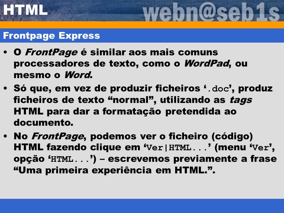 HTML Frontpage Express O FrontPage é similar aos mais comuns processadores de texto, como o WordPad, ou mesmo o Word. Só que, em vez de produzir fiche