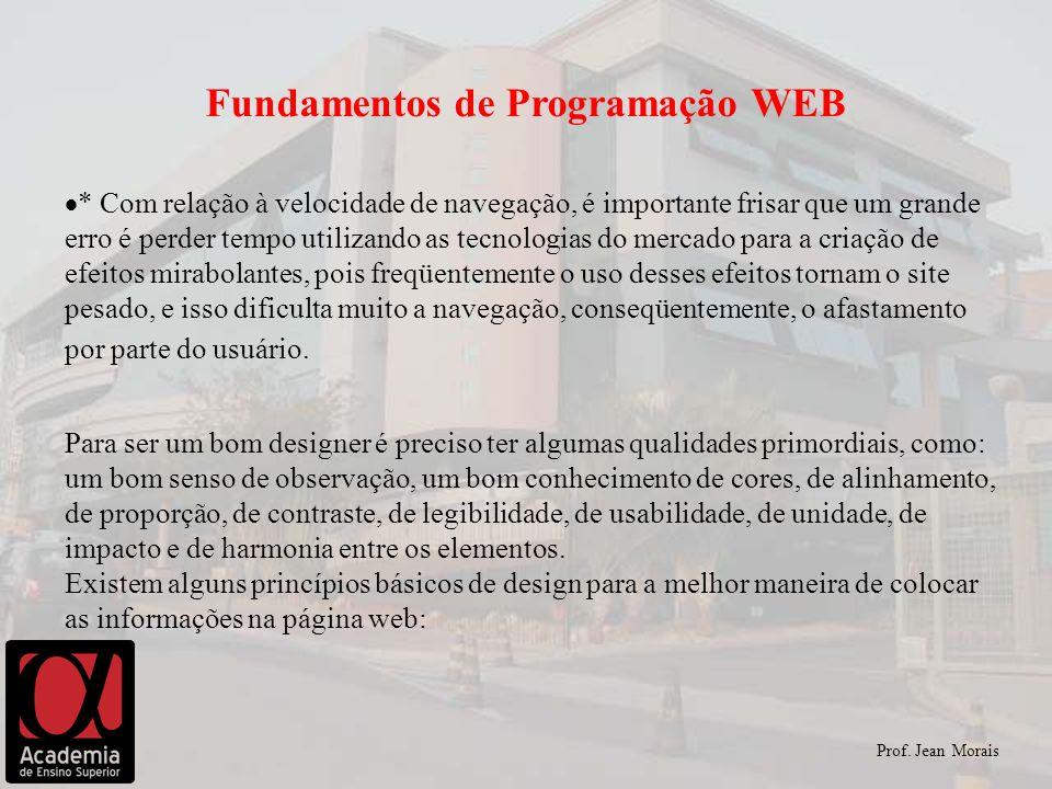Prof. Jean Morais Fundamentos de Programação WEB * Com relação à velocidade de navegação, é importante frisar que um grande erro é perder tempo utiliz