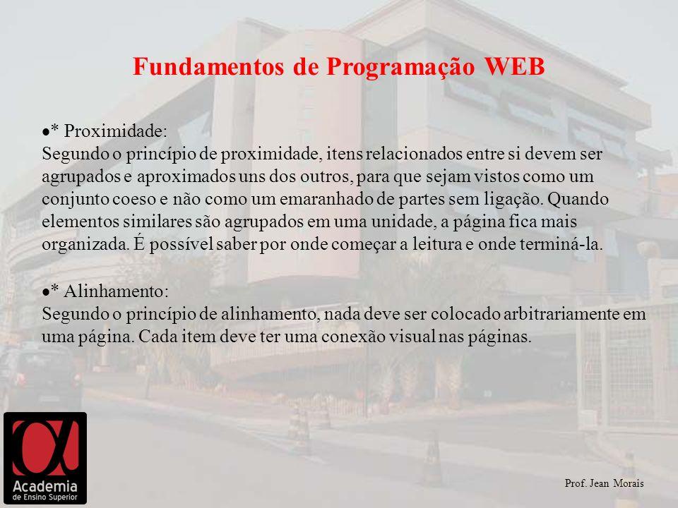 Prof. Jean Morais Fundamentos de Programação WEB * Proximidade: Segundo o princípio de proximidade, itens relacionados entre si devem ser agrupados e