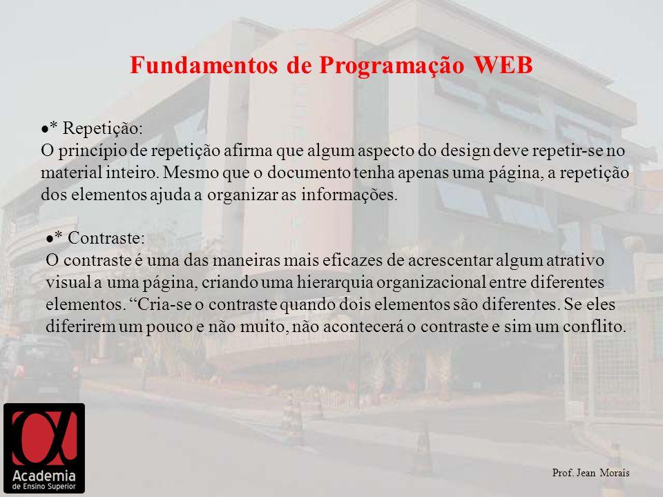 Prof. Jean Morais Fundamentos de Programação WEB * Repetição: O princípio de repetição afirma que algum aspecto do design deve repetir-se no material