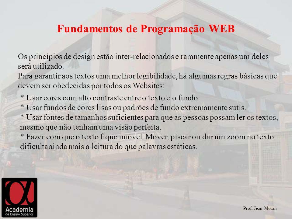 Prof. Jean Morais Fundamentos de Programação WEB Os princípios de design estão inter-relacionados e raramente apenas um deles será utilizado. Para gar