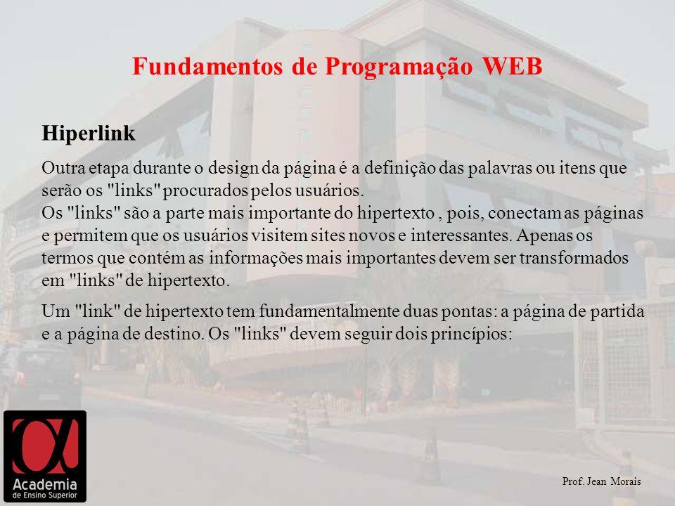 Prof. Jean Morais Fundamentos de Programação WEB Hiperlink Outra etapa durante o design da página é a definição das palavras ou itens que serão os