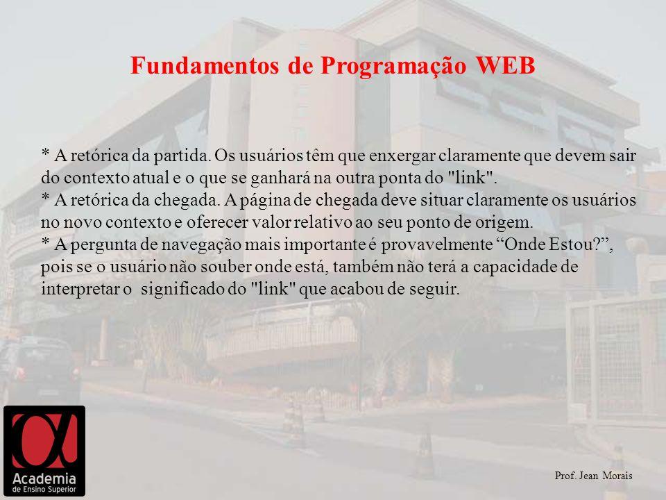 Prof. Jean Morais Fundamentos de Programação WEB * A retórica da partida. Os usuários têm que enxergar claramente que devem sair do contexto atual e o
